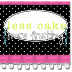 Today's Guest: Less Cake {more frosting}