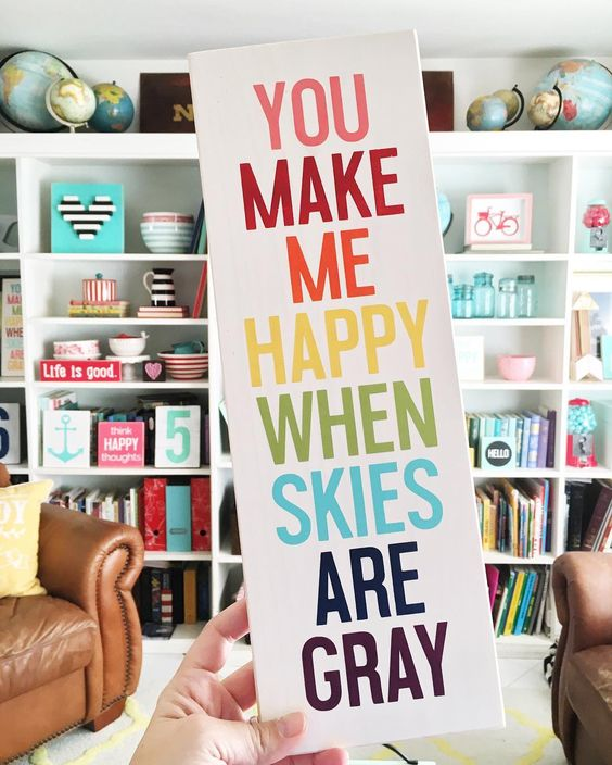 You Make Me Happy When Skies Are Gray sign | Just Add Sunshine Inc