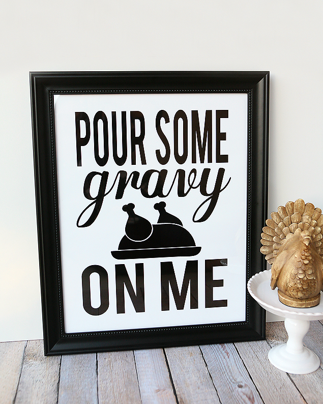 Pour Some Gravy On Me - Free Print | Thanksgiving Decorations