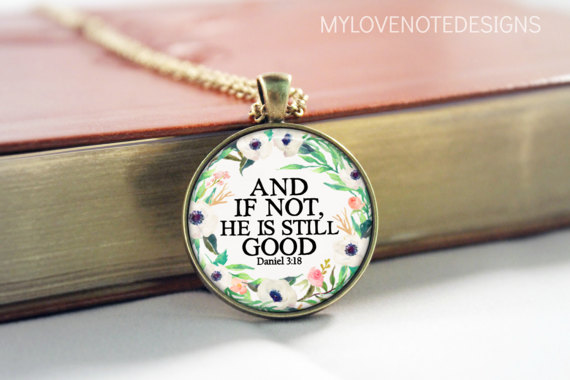 And If Not, He Is Still Good - Scripture Pendant