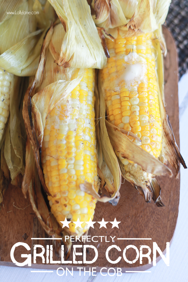 Perfectly Grilled Corn On The Cob | Lolly Jane