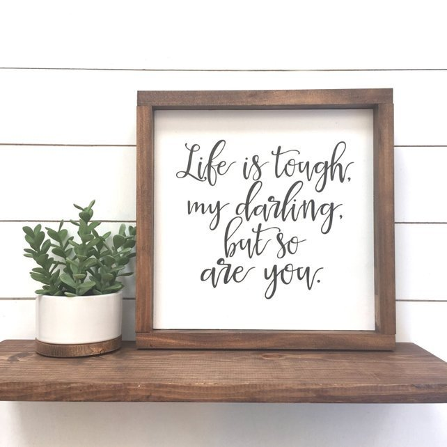 Life is tough, my darling, but so are you. | Bea's Creative Creations