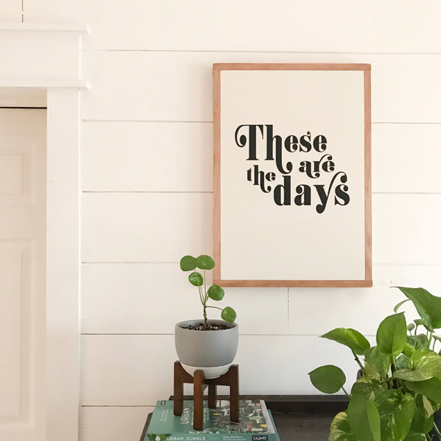 These Are The Days | Pine and Birch